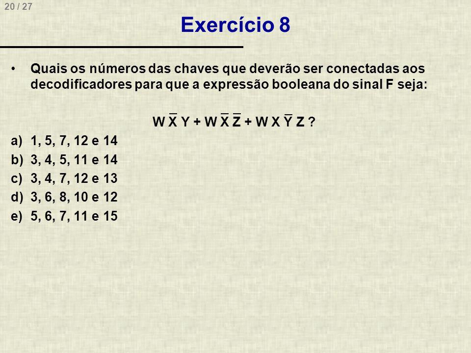 Exercício 8 Quais os números das chaves que deverão ser conectadas aos decodificadores para que a expressão booleana do sinal F seja: