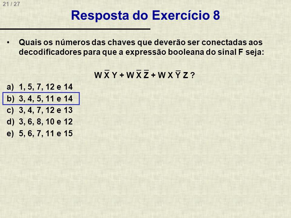 Resposta do Exercício 8 Quais os números das chaves que deverão ser conectadas aos decodificadores para que a expressão booleana do sinal F seja: