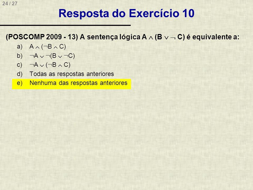 Resposta do Exercício 10 (POSCOMP 2009 - 13) A sentença lógica A  (B   C) é equivalente a: A  (B  C)