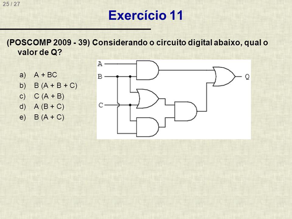 Exercício 11 (POSCOMP 2009 - 39) Considerando o circuito digital abaixo, qual o valor de Q A + BC.