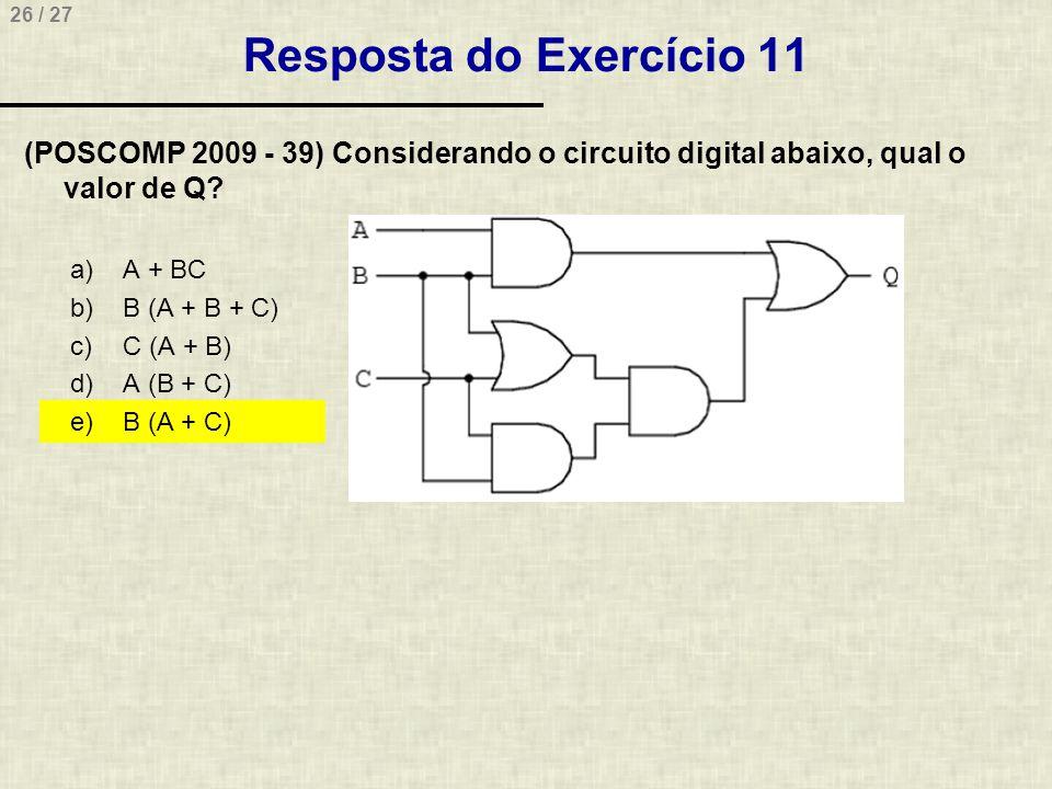 Resposta do Exercício 11 (POSCOMP 2009 - 39) Considerando o circuito digital abaixo, qual o valor de Q
