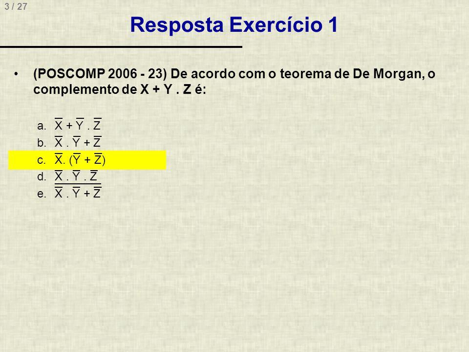 Resposta Exercício 1 (POSCOMP 2006 - 23) De acordo com o teorema de De Morgan, o complemento de X + Y . Z é: