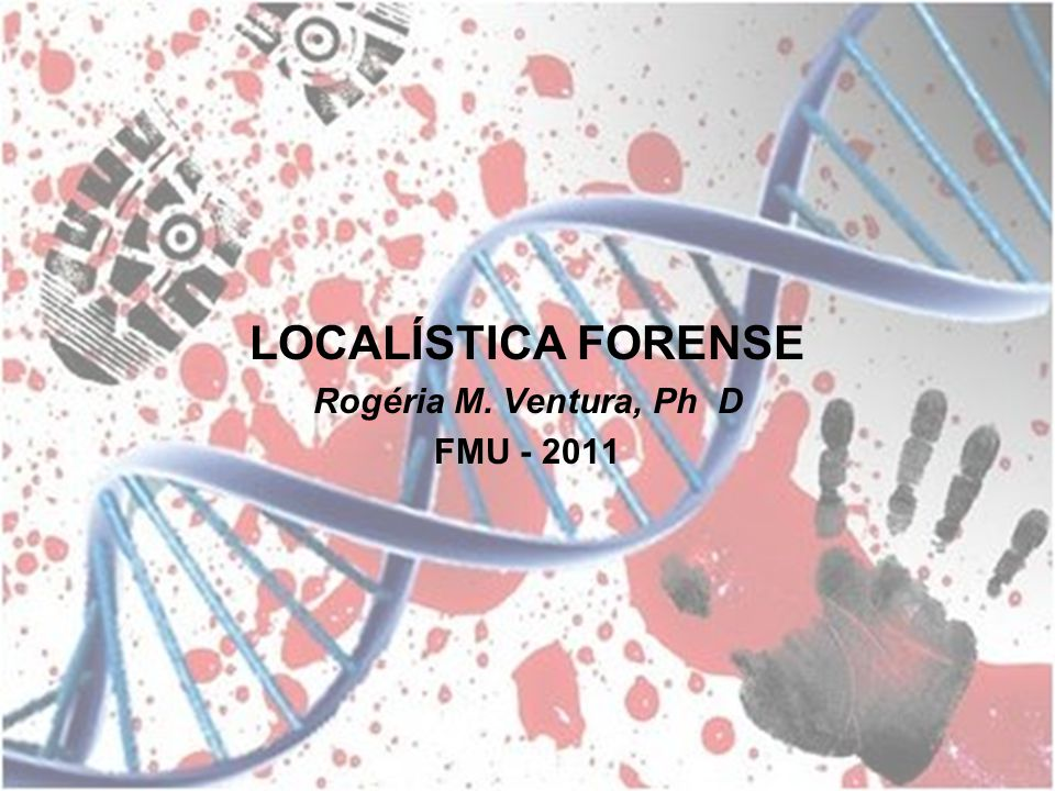 LOCALÍSTICA FORENSE Rogéria M. Ventura, Ph D FMU - 2011