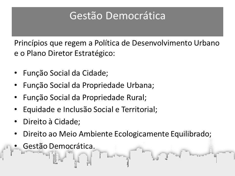 Gestão Democrática Princípios que regem a Política de Desenvolvimento Urbano e o Plano Diretor Estratégico: