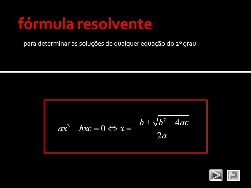 fórmula resolvente para determinar as soluções de qualquer equação do 2º grau