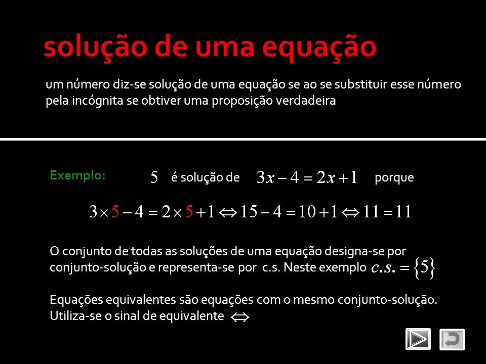 solução de uma equação um número diz-se solução de uma equação se ao se substituir esse número pela incógnita se obtiver uma proposição verdadeira.