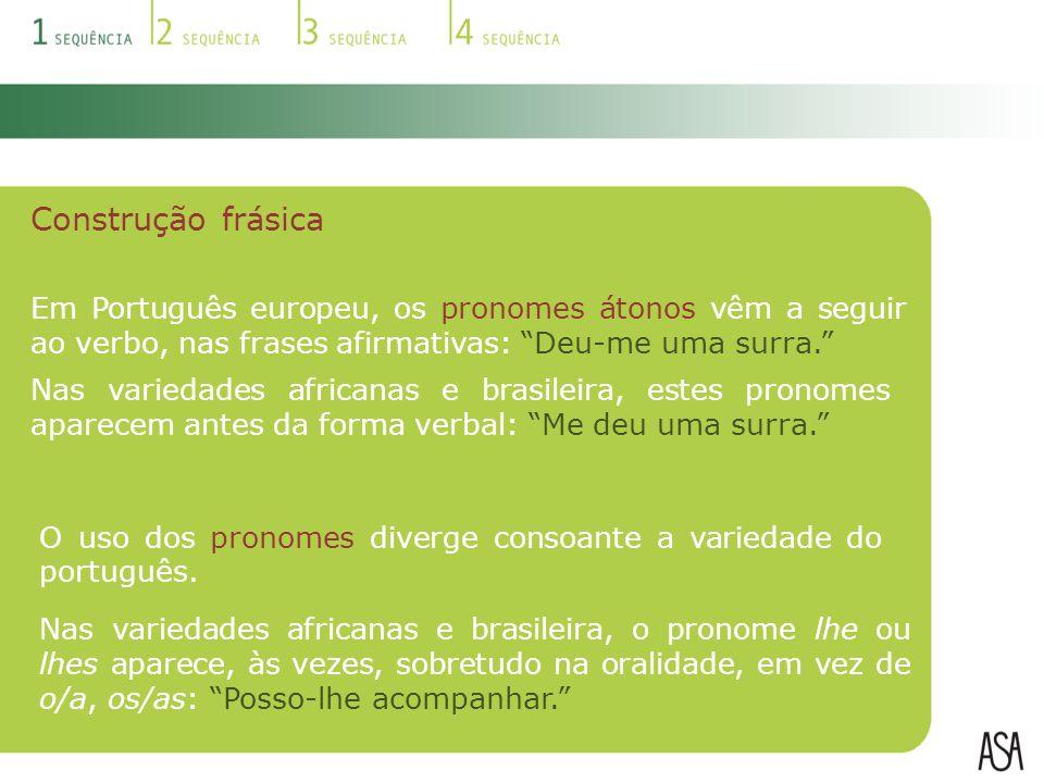 Construção frásica Em Português europeu, os pronomes átonos vêm a seguir ao verbo, nas frases afirmativas: Deu-me uma surra.