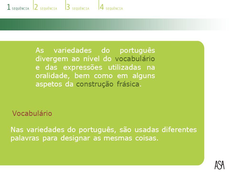 As variedades do português divergem ao nível do vocabulário e das expressões utilizadas na oralidade, bem como em alguns aspetos da construção frásica.