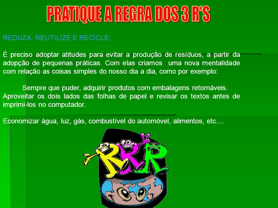 PRATIQUE A REGRA DOS 3 R S REDUZA, REUTILIZE E RECICLE: