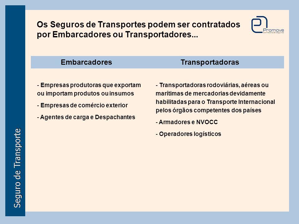Os Seguros de Transportes podem ser contratados por Embarcadores ou Transportadores...