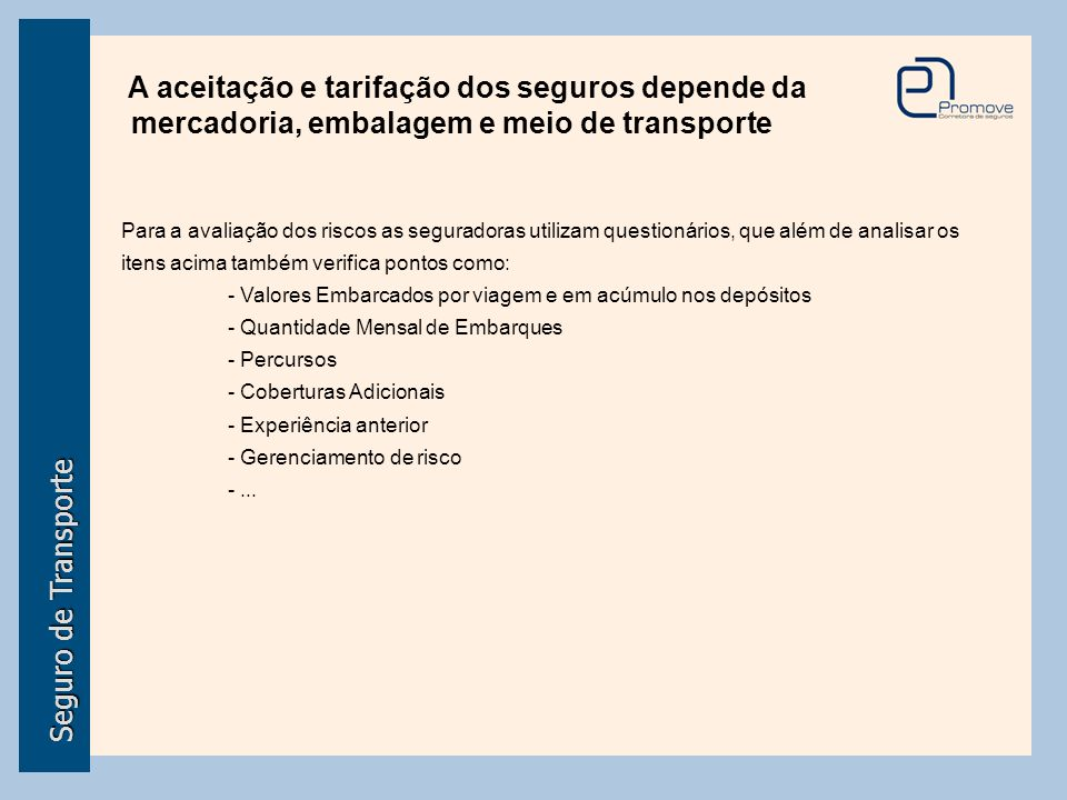 A aceitação e tarifação dos seguros depende da mercadoria, embalagem e meio de transporte