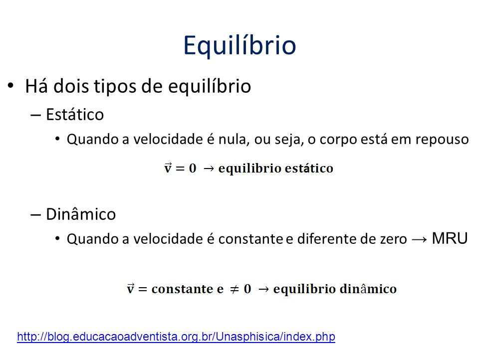Equilíbrio Há dois tipos de equilíbrio Estático Dinâmico