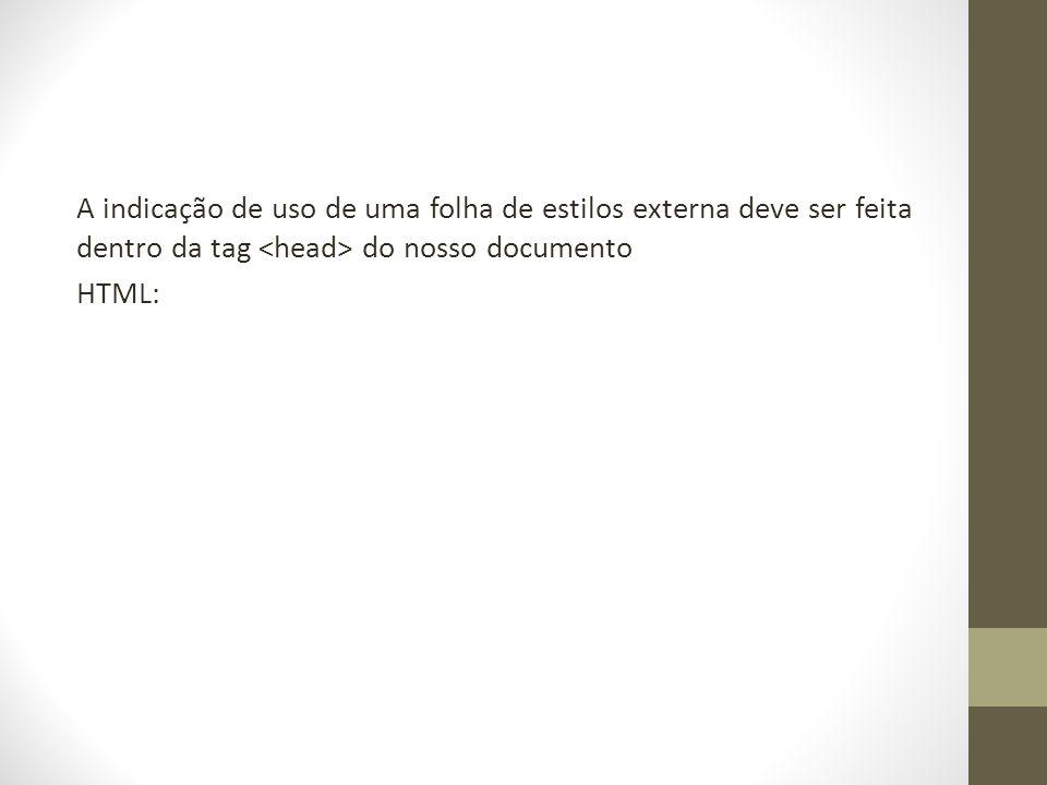 A indicação de uso de uma folha de estilos externa deve ser feita dentro da tag <head> do nosso documento HTML: