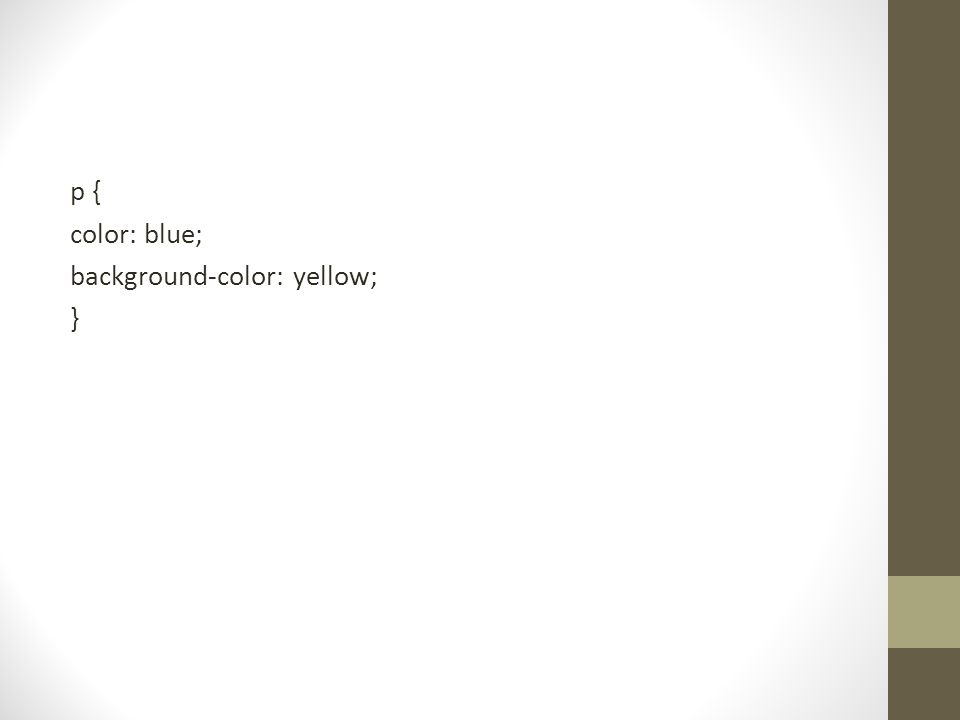 p { color: blue; background-color: yellow; }