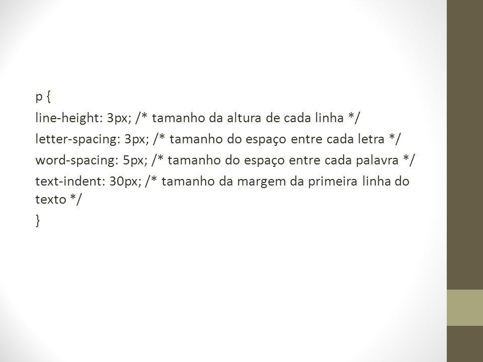 p { line-height: 3px; /. tamanho da altura de cada linha
