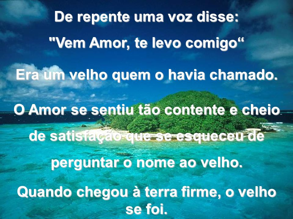 De repente uma voz disse: Vem Amor, te levo comigo