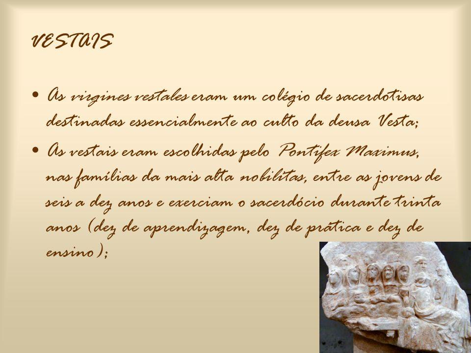 VESTAIS As virgines vestales eram um colégio de sacerdotisas destinadas essencialmente ao culto da deusa Vesta;