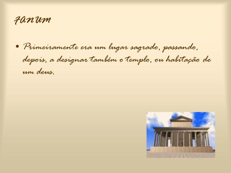 FANUM Primeiramente era um lugar sagrado, passando, depois, a designar também o templo, ou habitação de um deus.