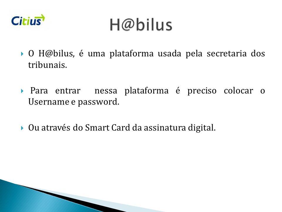 H@bilus O H@bilus, é uma plataforma usada pela secretaria dos tribunais. Para entrar nessa plataforma é preciso colocar o Username e password.