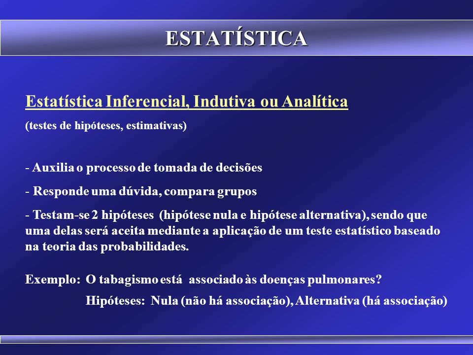 ESTATÍSTICA Estatística Inferencial, Indutiva ou Analítica