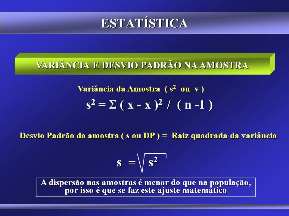 ESTATÍSTICA s2 = S ( x - x )2 / ( n -1 ) s = s2