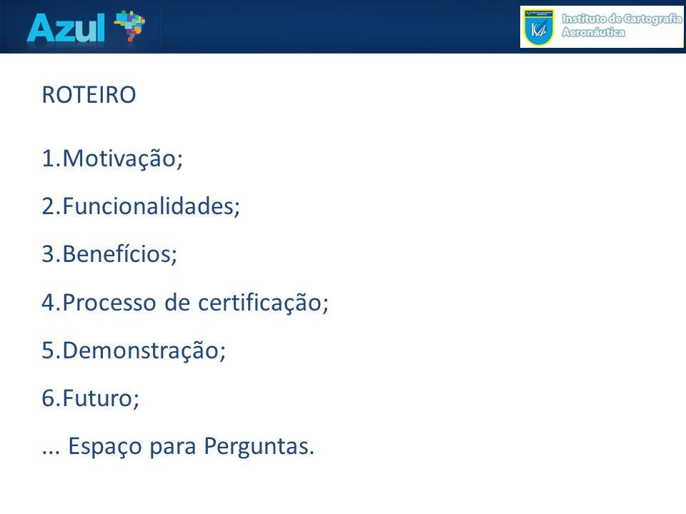 ROTEIRO Motivação; Funcionalidades; Benefícios; Processo de certificação; Demonstração; Futuro;