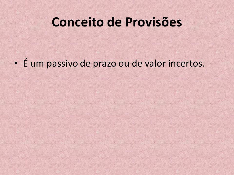 Conceito de Provisões É um passivo de prazo ou de valor incertos.