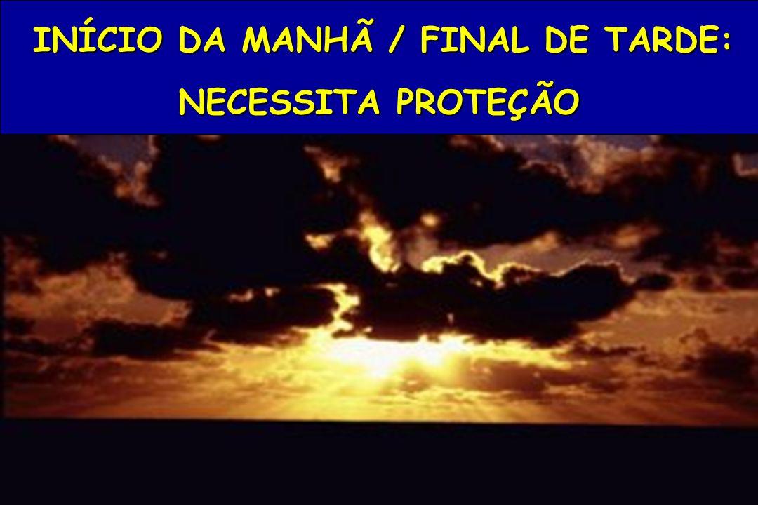 INÍCIO DA MANHÃ / FINAL DE TARDE: