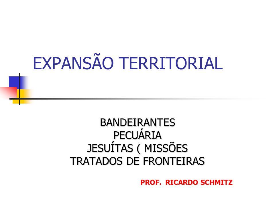 BANDEIRANTES PECUÁRIA JESUÍTAS ( MISSÕES TRATADOS DE FRONTEIRAS