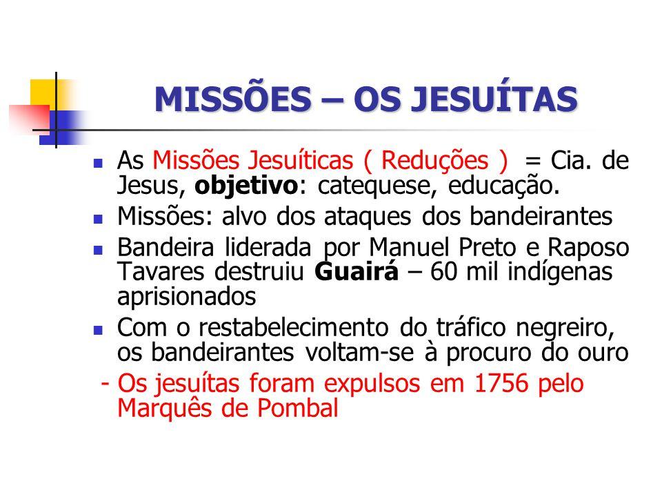 MISSÕES – OS JESUÍTAS As Missões Jesuíticas ( Reduções ) = Cia. de Jesus, objetivo: catequese, educação.