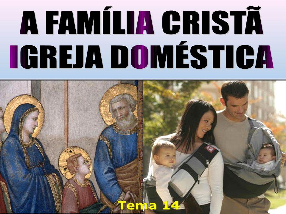 A FAMÍLIA CRISTÃ IGREJA DOMÉSTICA
