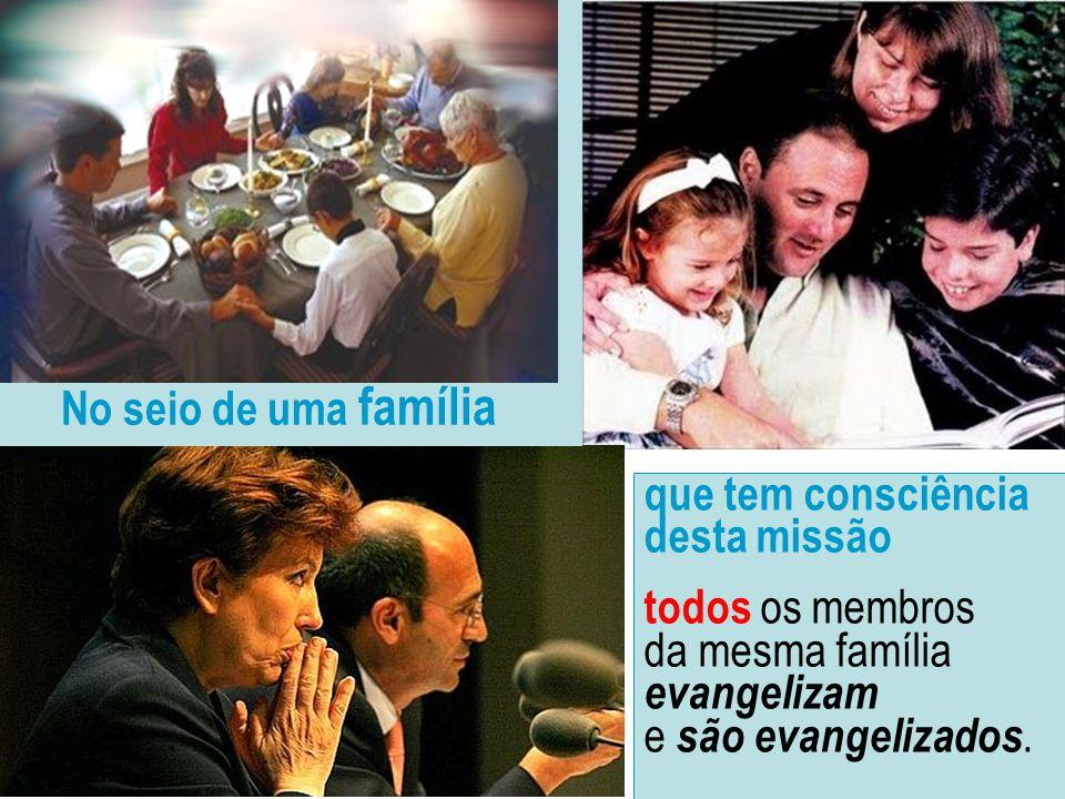 No seio de uma família que tem consciência desta missão.