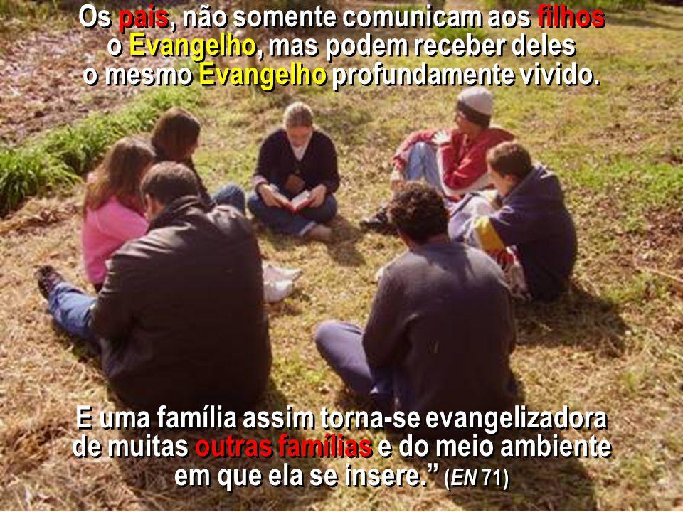 Os pais, não somente comunicam aos filhos o Evangelho, mas podem receber deles o mesmo Evangelho profundamente vivido.