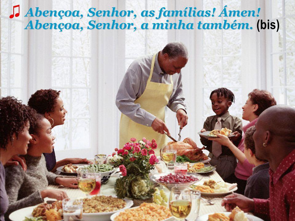 ♫ Abençoa, Senhor, as famílias. Ámen.