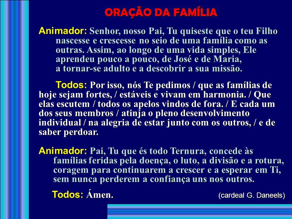 ORAÇÃO DA FAMÍLIA Animador: Senhor, nosso Pai, Tu quiseste que o teu Filho. nascesse e crescesse no seio de uma família como as.