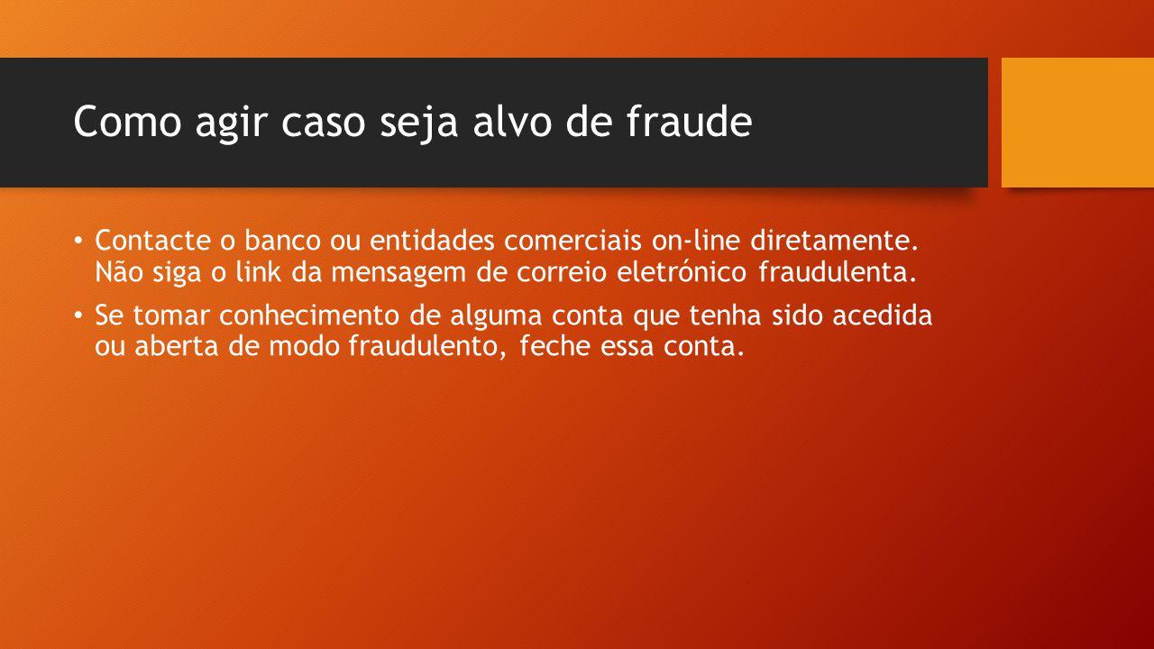 Como agir caso seja alvo de fraude