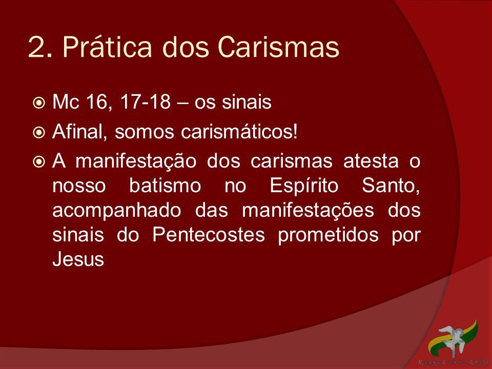 2. Prática dos Carismas Mc 16, 17-18 – os sinais
