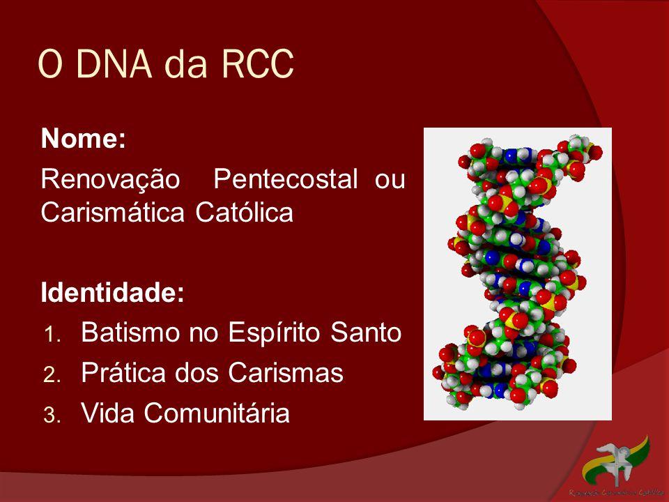 O DNA da RCC Nome: Renovação Pentecostal ou Carismática Católica