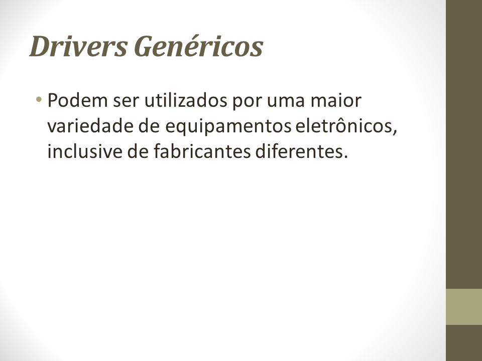 Drivers Genéricos Podem ser utilizados por uma maior variedade de equipamentos eletrônicos, inclusive de fabricantes diferentes.