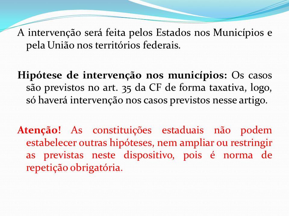 A intervenção será feita pelos Estados nos Municípios e pela União nos territórios federais.