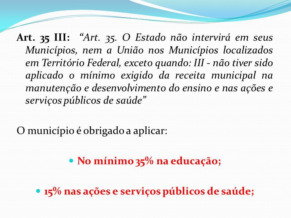 No mínimo 35% na educação; 15% nas ações e serviços públicos de saúde;