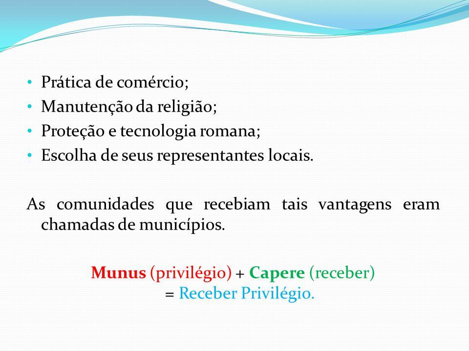 Munus (privilégio) + Capere (receber) = Receber Privilégio.
