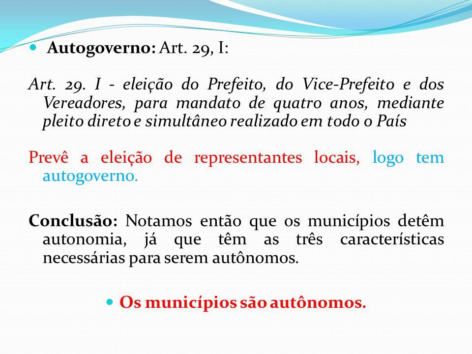 Os municípios são autônomos.