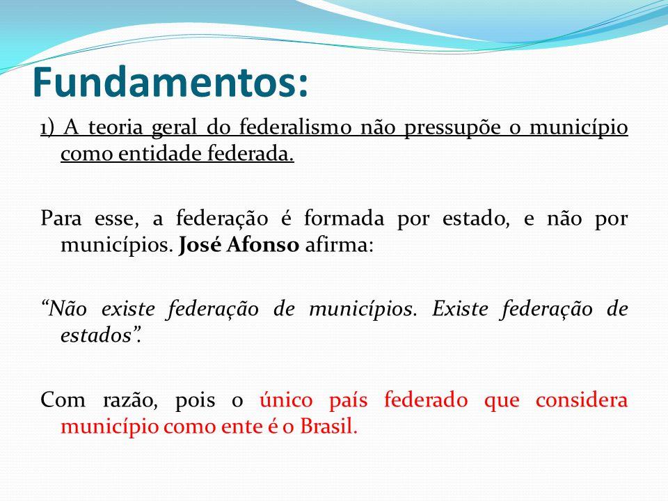 Fundamentos: 1) A teoria geral do federalismo não pressupõe o município como entidade federada.