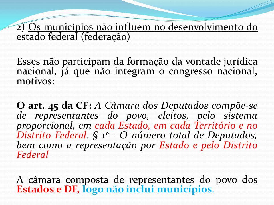 2) Os municípios não influem no desenvolvimento do estado federal (federação)