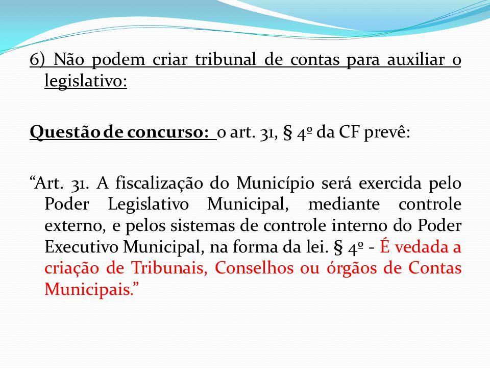 6) Não podem criar tribunal de contas para auxiliar o legislativo: