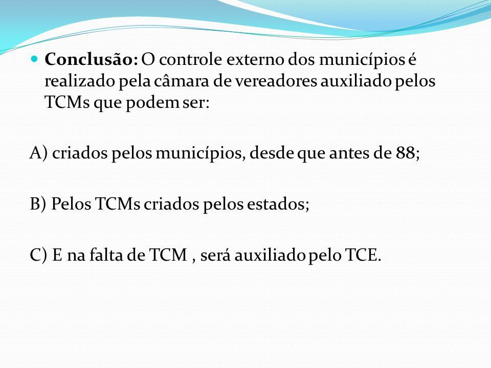 Conclusão: O controle externo dos municípios é realizado pela câmara de vereadores auxiliado pelos TCMs que podem ser: