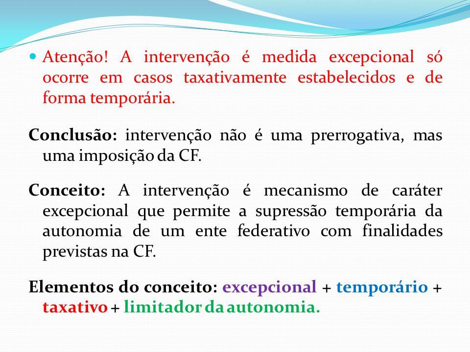 Atenção! A intervenção é medida excepcional só ocorre em casos taxativamente estabelecidos e de forma temporária.
