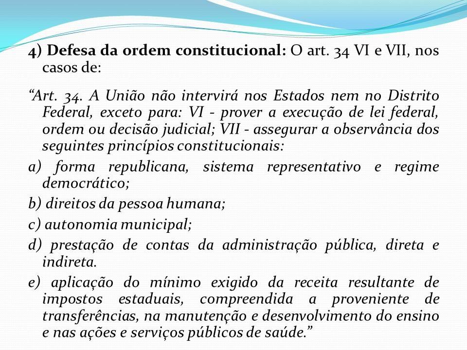 4) Defesa da ordem constitucional: O art. 34 VI e VII, nos casos de: