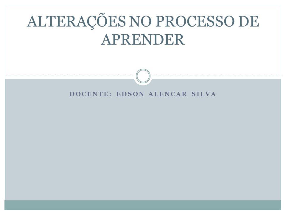 ALTERAÇÕES NO PROCESSO DE APRENDER